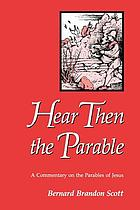 Hear then the parable : a commentary on the parables of Jesus