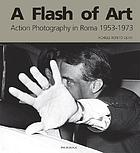 A flash of art : action photography in Rome 1953-1973