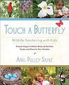 Touch a butterfly : wildlife gardening with kids