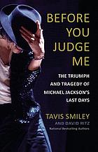 Before you judge me : the triumph and tragedy of Michael Jackson's last days