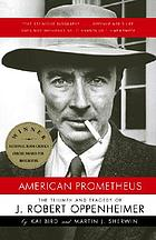 American Prometheus : the triumph and tragedy of J. Robert Oppenheimer