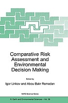 Comparative Risk Assessment and Environmental Decision Making.