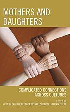 Mothers and daughters : complicated connections across cultures
