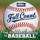 Full count : top 10 lists of everything in baseball