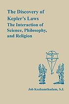 The Discovery of Kepler's laws : the interaction of science, philosophy, and religion
