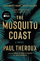 The Mosquito Coast : a novel