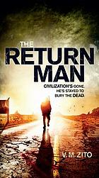 The return man : civilisation's gone, but he's stayed to bury the dead