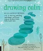 Drawing calm : relax, refresh, refocus with 20 drawing, painting, and collage workshops inspired by Klimt, Klee, Monet, and more