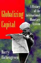 Globalizing Capital : a history of the international monetary system