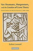 Von Neumann, Morgenstern, and the creation of game theory : from chess to social science, 1900--1960