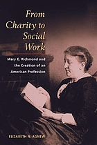 From charity to social work : Mary E. Richmond and the creation of an American profession