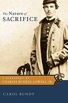The nature of sacrifice : a biography of Charles Russell Lowell, Jr.