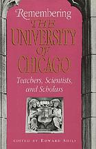 Remembering the University of Chicago : teachers, scientists, and scholars