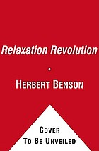 Relaxation revolution : the science and genetics of mind body healing