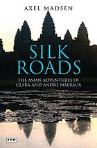 Silk roads : the Asian adventures of Clara and André Malraux
