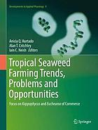 Tropical seaweed farming trends, problems and opportunities : focus on kappaphycus and eucheuma of commerce