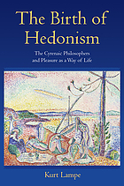 The birth of hedonism : the Cyrenaic philosophers and pleasure as a way of life