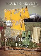 Stubborn twig : [three generations in the life of a Japanese American family]