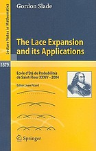 The lace expansion and its applications : Ecole d'Eté de Probabilités de Saint-Flour XXXIV-2004