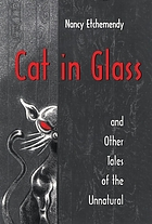Cat in glass, and other tales of the unnatural