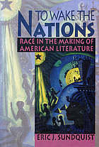 To wake the nations : race in the making of American literature