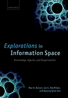 Explorations in information space : knowledge, agents, and organization