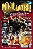 Mind warp! : the fantastic true story of Roger Corman's New World Pictures