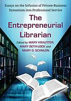 Entrepreneurial Librarian: Essays on the Infusion of Private-Business Dynamism into Professional Service