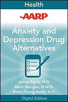 Anxiety and depression drug alternatives : all-natural options for better health without the side effects