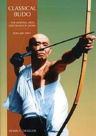 Classical budo : the martial arts and ways of Japan