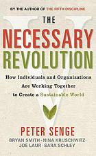 The Necessary Revolution : How Individuals and Organisations Are Working Together to Create a Sustainable World.