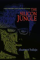 The silicon jungle : a novel of deception, power, and Internet intrigue