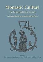 Monastic culture : the long thirteenth century : essays in honour of Brian Patrick McGuire