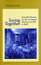 Seeing together : friendship between the sexes in English writing from Mill to Woolf