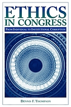 Ethics in Congress : from individual to institutional corruption