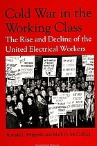 Cold war in the working class : the rise and decline of the United Electrical workers