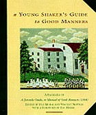 A young Shaker's guide to good manners : a facsimile of A juvenile guide, or, Manual of good manners, consisting of counsels, instructions & rules of deportment for the young