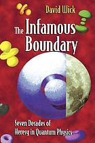 The Infamous Boundary : Seven Decades of Heresy in Quantum Physics