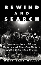 Rewind and search : conversations with the makers and decision-makers of CBC television drama