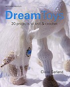 Dream toys : over 20 projects to knit & crochet
