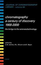 Chromatography : a century of discovery 1900-2000 : the bridge to the sciences/technology