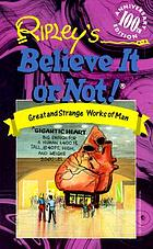 Ripley's believe it or not! Great and strange works of man.