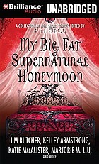 My big fat supernatural honeymoon : a collection of new short stories