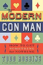The modern con man : how to get something for nothing