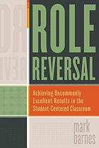 Role reversal : achieving uncommonly excellent results in the student-centered classroom