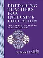 Preparing teachers for inclusive education : case pedagogies and curricula for teacher educators
