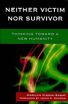 Neither victim nor survivor : thinking toward a new humanity
