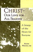 Christ, our love for all seasons : a liturgy of the hours for everyone