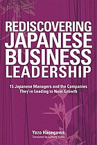 Rediscovering Japanese business leadership : 15 Japanese managers and the companies they're leading to new growth