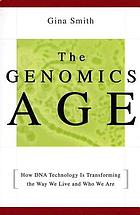 The genomics age : how DNA technology is transforming the way we live and who we are